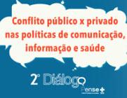 """Imagem com a logo do 2º Diálogo PenseSUS, destacando o tema """"Conflito público X privado nas políticas de comunicação, informação e saúde"""