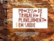 """Capa da publicação com fundo em tom marrom e imagens em referência a práticas indígenas, com destaque ao título """"Processo de trabalho e planejamento em saúde"""", escrito em vermelho"""